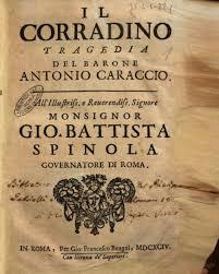 Il Corradino, tragedia del Barone Antonio Caraccio. All'illustrissimo e Reverendissimo Monsignore Gio. Battista Spinola, Governatore di Roma